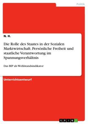 Die Rolle des Staates in der Sozialen Marktwirtschaft. Persönliche Freiheit und staatliche Verantwortung im Spannungsverhältnis, N. H.