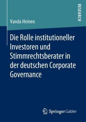 Die Rolle institutioneller Investoren und Stimmrechtsberater in der deutschen Corporate Governance - Vanda Heinen |