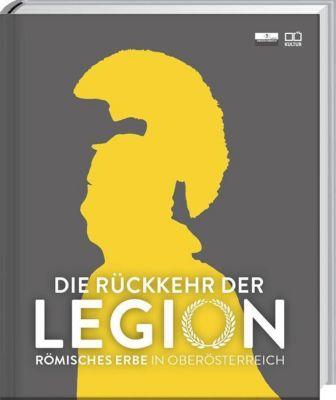 Die Rückkehr der Legion - Oberösterreichisches Landesmuseum Linz |