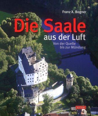 Die Saale aus der Luft - Franz X. Bogner pdf epub