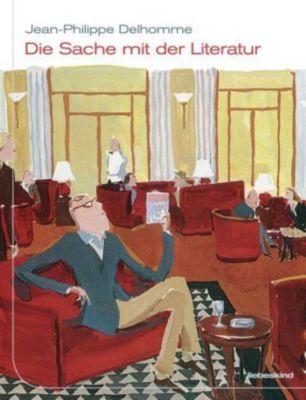 Die Sache mit der Literatur - Jean-Philippe Delhomme |