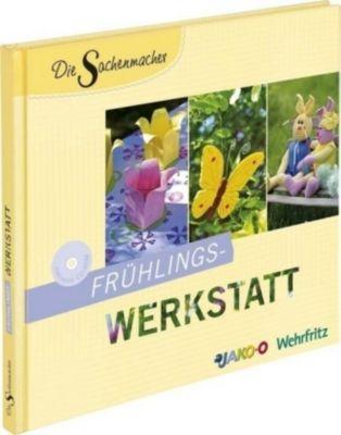 Die Sachenmacher - Frühlings-Werkstatt, m. CD-ROM, Karin Kinder