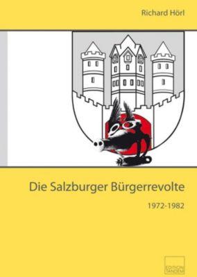 Die Salzburger Bürgerrevolte 1972-1982 - Richard Hörl |