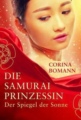 Die Samuraiprinzessin: Die Samuraiprinzessin - Der Spiegel der Sonne, Corina Bomann