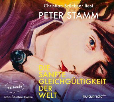 Die sanfte Gleichgültigkeit der Welt, 3 Audio-CDs, Peter Stamm