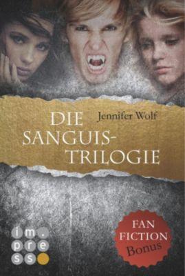 Die Sanguis-Trilogie: Die Sanguis-Trilogie: Band 1-3 (mit Fanfiction-Bonus), Jennifer Wolf