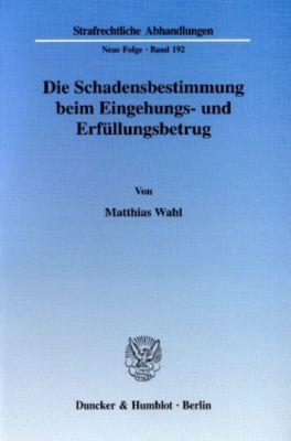 Die Schadensbestimmung beim Eingehungs- und Erfüllungsbetrug, Matthias Wahl