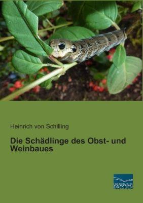 Die Schädlinge des Obst- und Weinbaues - Heinrich von Schilling  