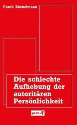 Die schlechte Aufhebung der autoritären Persönlichkeit - Frank Böckelmann pdf epub