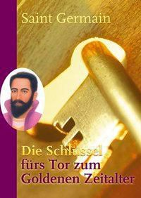 Die Schlüssel fürs Tor zum Goldenen Zeitalter, m. Meditationskarten, Sibylle Weizenhöfer, Saint Germain