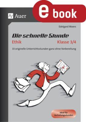 Die schnelle Stunde Grundschule: Die schnelle Stunde Ethik Kl.3-4, Edelgard Moers