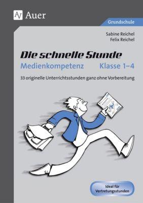 Die schnelle Stunde Medienkompetenz - Klasse 1-4, Sabine Reichel, Felix Reichel