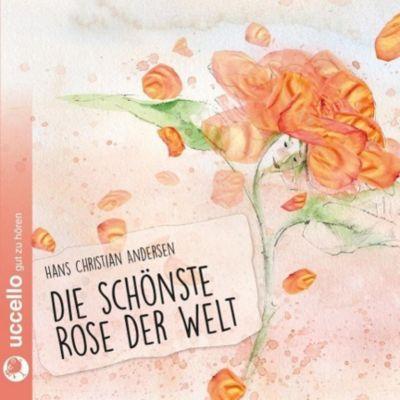 Die schönste Rose der Welt, 1 Audio-CD, Hans Christian Andersen
