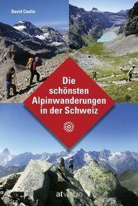 Die schönsten Alpinwanderungen in der Schweiz - David Coulin  