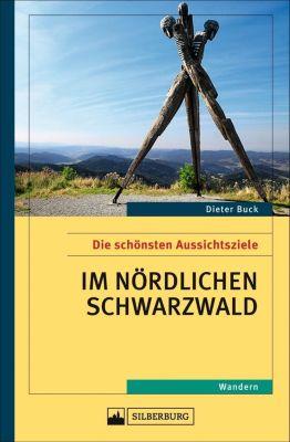 Die schönsten Aussichtsziele im nördlichen Schwarzwald, Dieter Buck