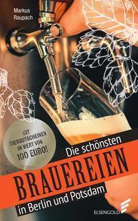 Die schönsten Brauereien in Berlin und Potsdam - Markus Raupach |
