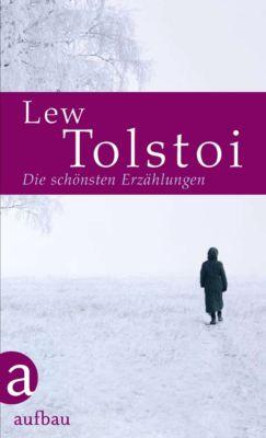 Die schönsten Erzählungen / Geschichten: Die schönsten Erzählungen, Lew Tolstoi