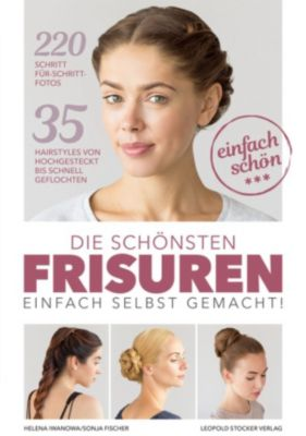 Die schönsten Frisuren einfach selbst gemacht, Sonja Fischer, Helena Iwanowa