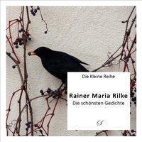 Die schönsten Gedichte - Rainer Maria Rilke |