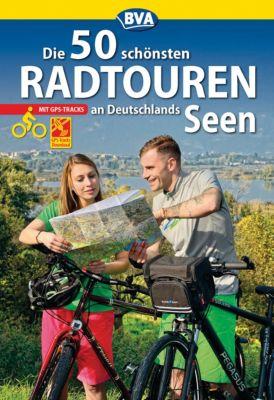 Die schönsten Radtouren und Radfernwege in Deutschland: Die 50 schönsten Radtouren an Deutschlands Seen mit GPS-Tracks