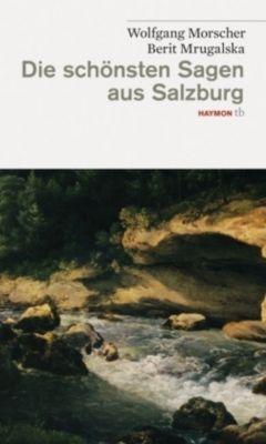 Die schönsten Sagen aus Salzburg, Wolfgang Morscher, Berit Mrugalska