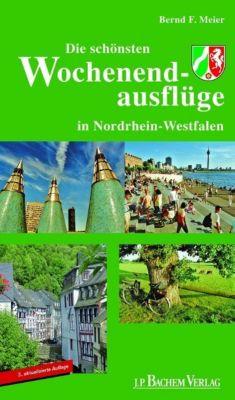 Die schönsten Wochenendausflüge in Nordrhein-Westfalen, Bernd F. Meier