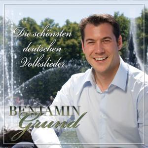 Die Schönten Deutschen Volkslieder, Benjamin Grund