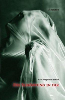 Die Schöpfung in dir - Eric Stephen Baron  
