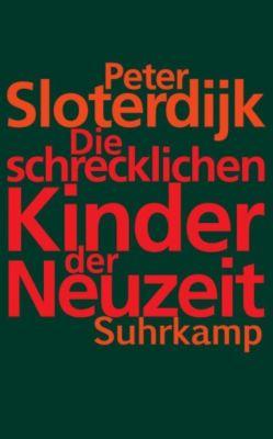 Die schrecklichen Kinder der Neuzeit, Peter Sloterdijk