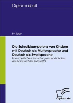 Die Schreibkompetenz von Kindern mit Deutsch als Muttersprache und Deutsch als Zweitsprache, Evi Egger