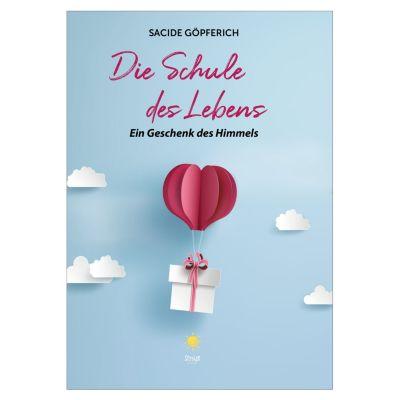 Die Schule des Lebens: Ein Geschenk des Himmels, Sacide Göpferich