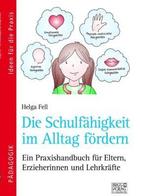 Die Schulfähigkeit im Alltag fördern - Helga Fell |