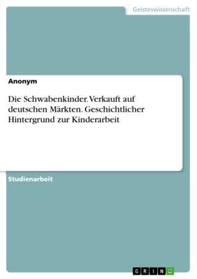 Die Schwabenkinder. Verkauft auf deutschen Märkten. Geschichtlicher Hintergrund zur Kinderarbeit