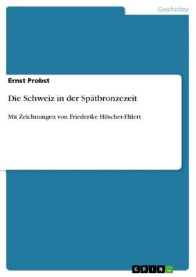 Die Schweiz in der Spätbronzezeit, Ernst Probst