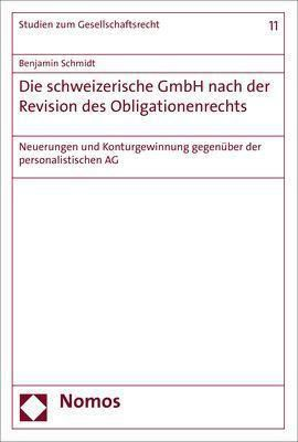 Die schweizerische GmbH nach der Revision des Obligationenrechts, Benjamin Schmidt