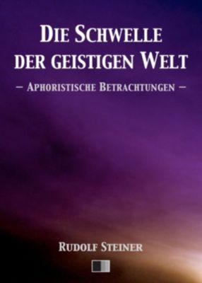 Die Schwelle der geistigen Welt. Aphoristische Betrachtungen., Rudolf Steiner