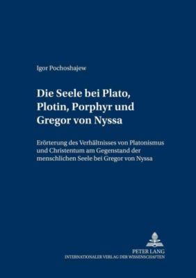 Die Seele bei Plato, Plotin, Porphyr und Gregor von Nyssa, Igor Pochoshajew