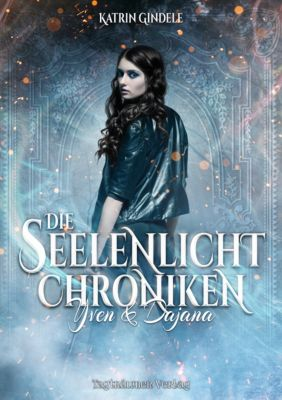 Die Seelenlicht Chroniken, Katrin Gindele