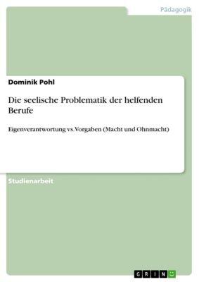Die seelische Problematik der helfenden Berufe, Dominik Pohl