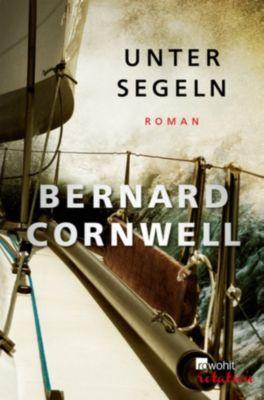 Die Segel-Thriller: Unter Segeln, Bernard Cornwell