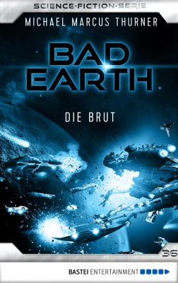 Die Serie für Science-Fiction-Fans: Bad Earth 36 - Science-Fiction-Serie, Michael Marcus Thurner