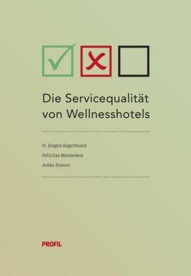 Die Servicequalität von Wellnesshotels, H. Jürgen Kagelmann, Felicitas Menneken, Amke Pistoor