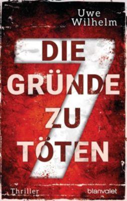 Die sieben Gründe zu töten - Uwe Wilhelm |