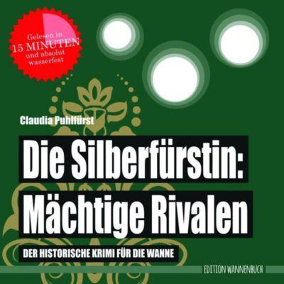 Die Silberfürstin: Mächtige Rivalen - Claudia Puhlfürst |