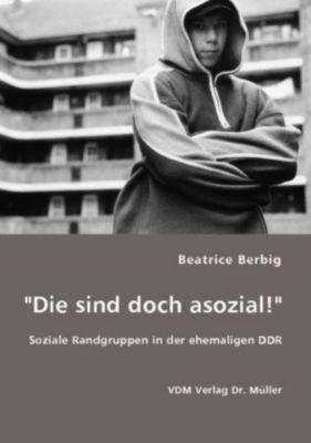 Die sind doch asozial!, Beatrice Berbig