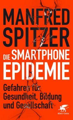Die Smartphone-Epidemie, Manfred Spitzer