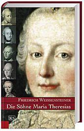 Die Söhne Maria Theresias, Friedrich Weissensteiner