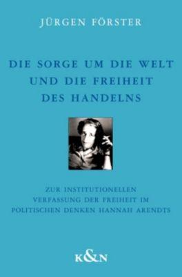 Die Sorge um die Welt und die Freiheit des Handelns, Jürgen Förster