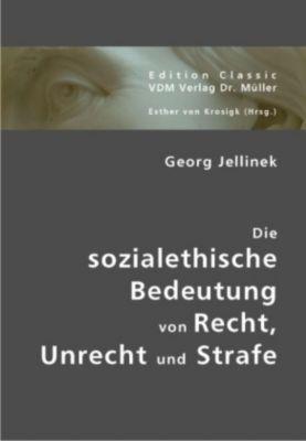 Die sozialethische Bedeutung von Recht, Unrecht und Strafe, Georg Jellinek