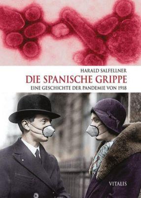 Die Spanische Grippe - Harald Salfellner |